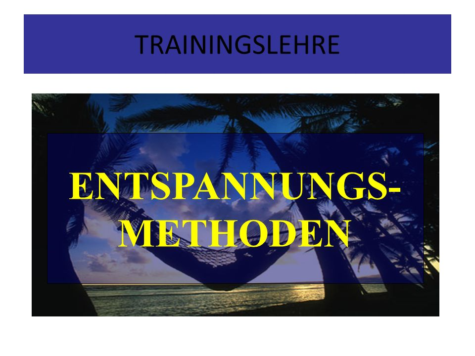 ENTSPANNUNGS- METHODEN