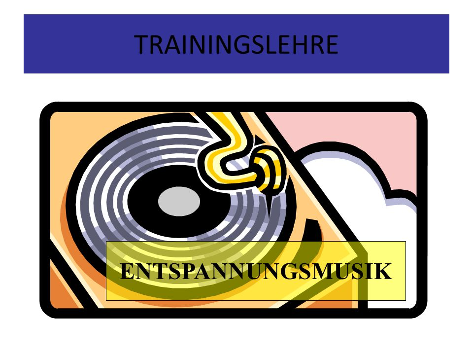 TRAININGSLEHRE ENTSPANNUNGSMUSIK