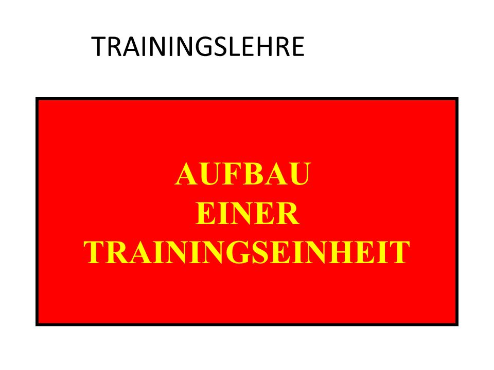 AUFBAU EINER TRAININGSEINHEIT