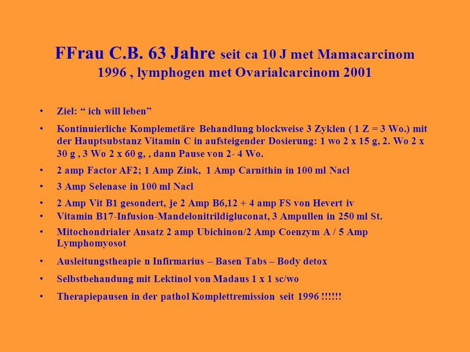 FFrau C.B. 63 Jahre seit ca 10 J met Mamacarcinom 1996 , lymphogen met Ovarialcarcinom 2001