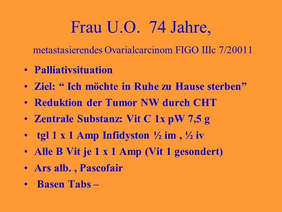 Frau U.O. 74 Jahre, metastasierendes Ovarialcarcinom FIGO IIIc 7/20011