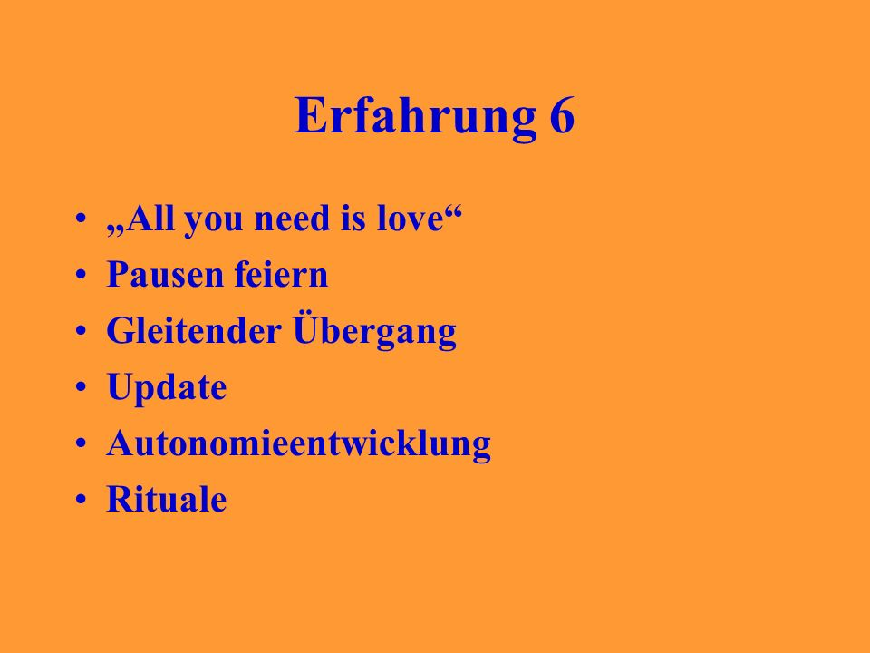 "Erfahrung 6 ""All you need is love Pausen feiern Gleitender Übergang"