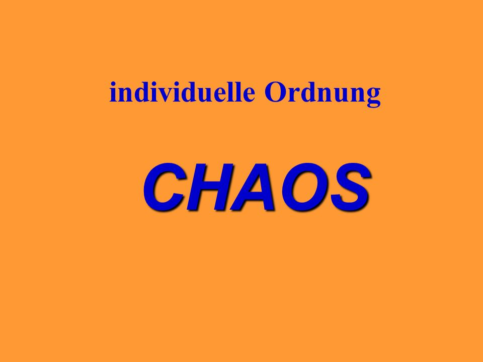 individuelle Ordnung CHAOS