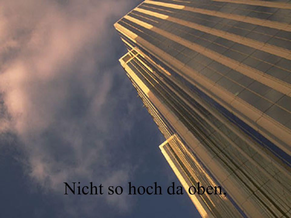 Nicht so hoch da oben,