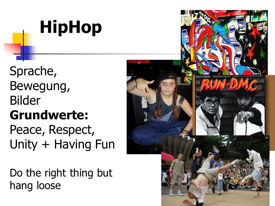 HipHop Sprache, Bewegung, Bilder Grundwerte: Peace, Respect, Unity + Having Fun.