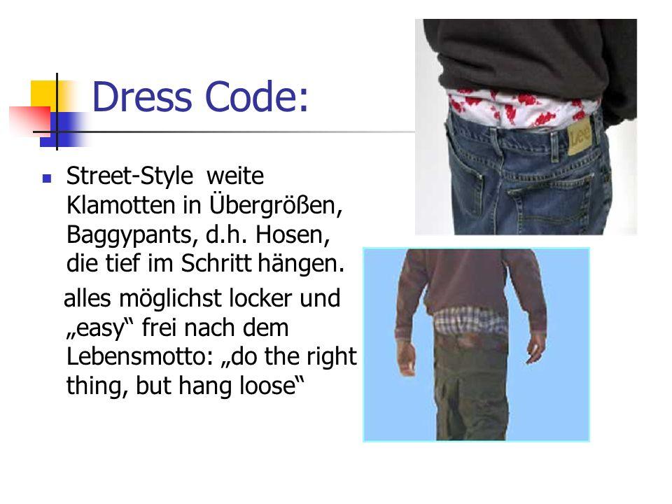 Dress Code: Street-Style weite Klamotten in Übergrößen, Baggypants, d.h. Hosen, die tief im Schritt hängen.