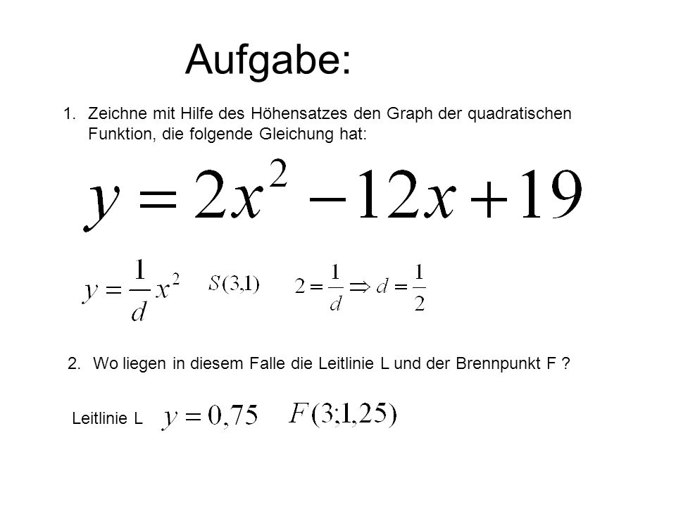 Aufgabe:Zeichne mit Hilfe des Höhensatzes den Graph der quadratischen Funktion, die folgende Gleichung hat:
