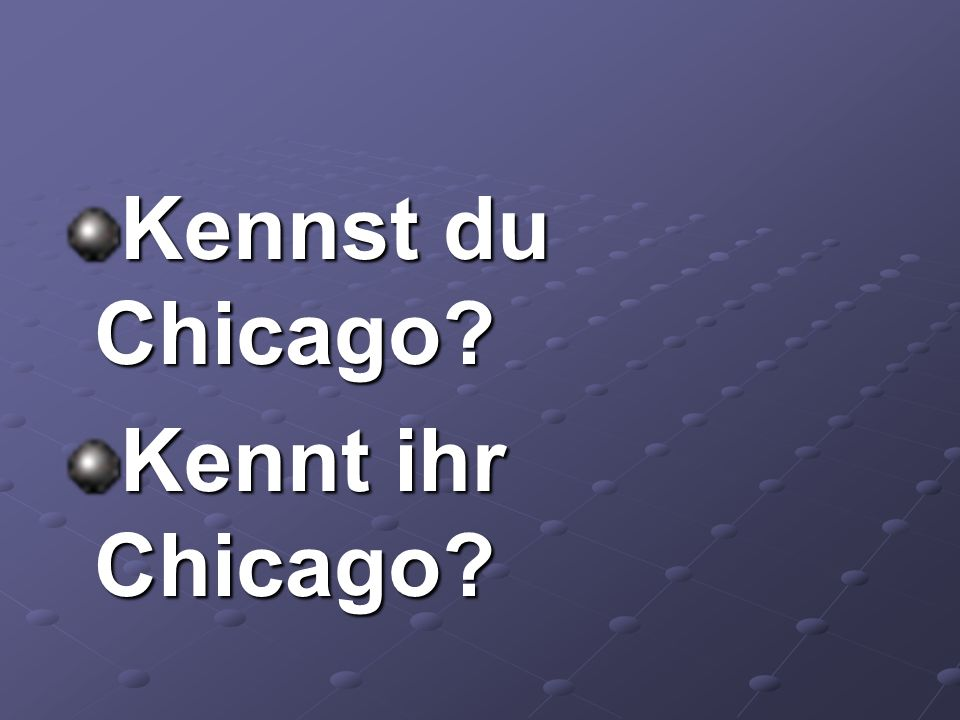 Kennst du Chicago Kennt ihr Chicago