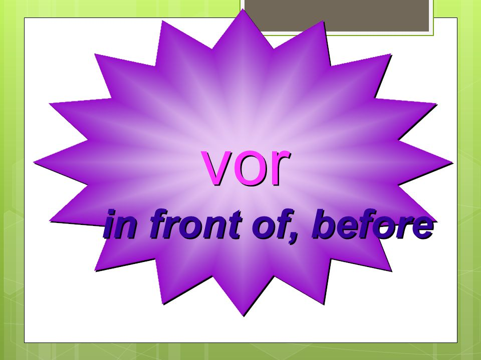 vor in front of, before