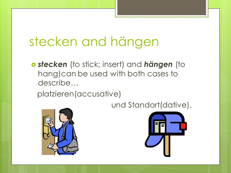 stecken and hängenstecken (to stick; insert) and hängen (to hang)can be used with both cases to describe…