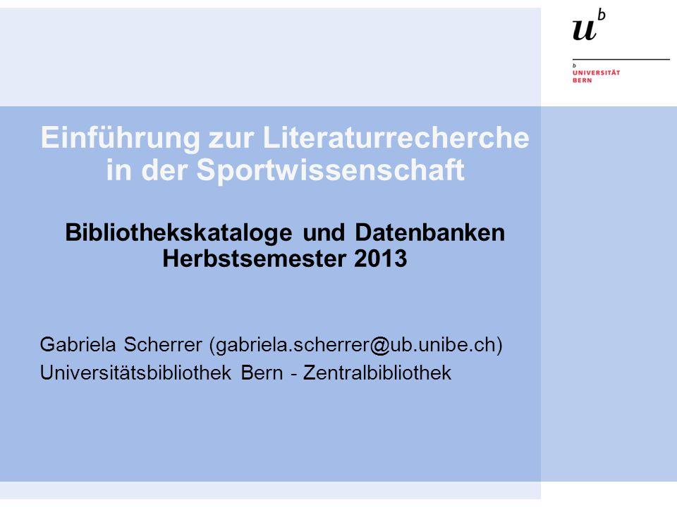Einführung zur Literaturrecherche in der Sportwissenschaft Bibliothekskataloge und Datenbanken Herbstsemester 2013
