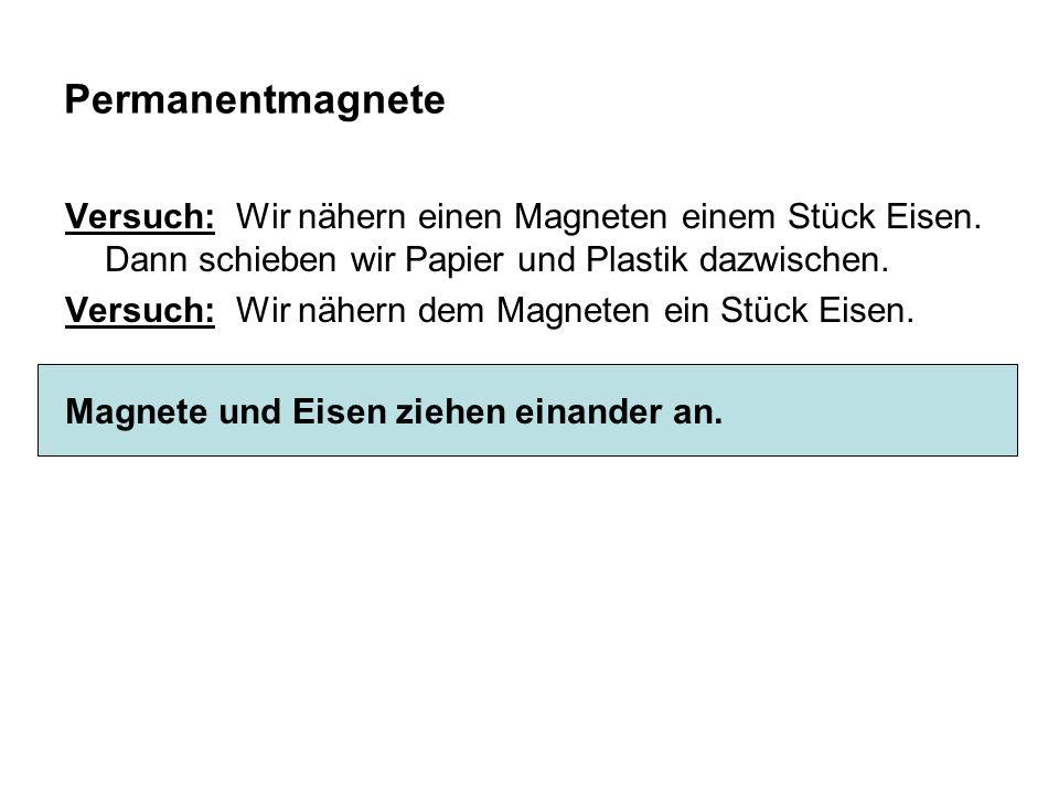 PermanentmagneteVersuch: Wir nähern einen Magneten einem Stück Eisen. Dann schieben wir Papier und Plastik dazwischen.