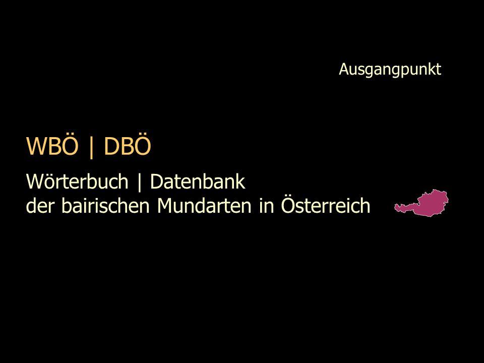Ausgangpunkt WBÖ | DBÖ Wörterbuch | Datenbank der bairischen Mundarten in Österreich