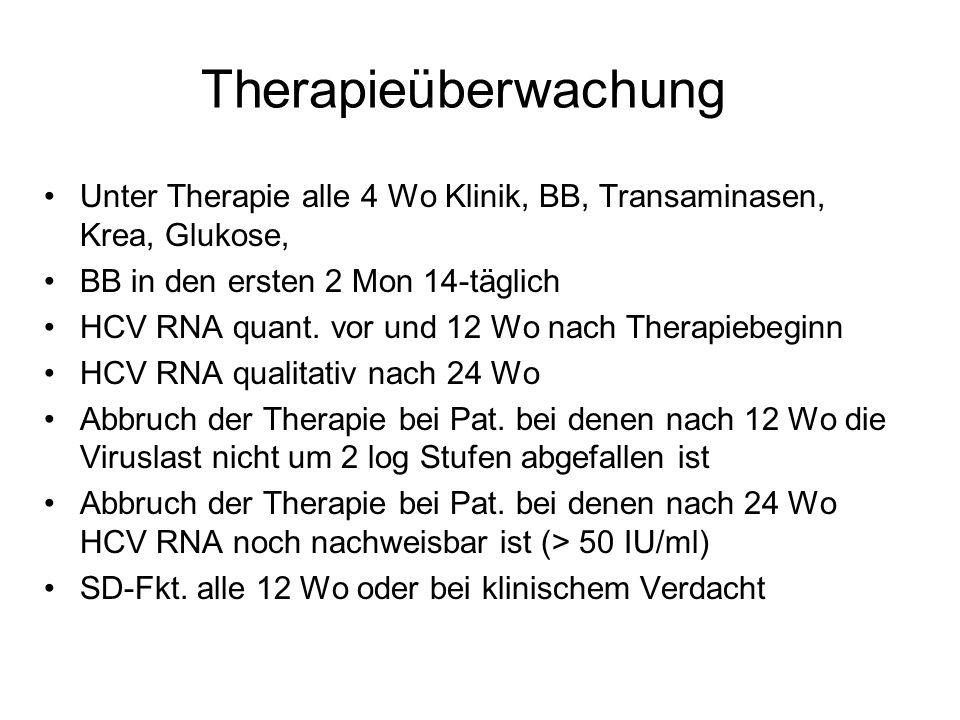 Therapieüberwachung Unter Therapie alle 4 Wo Klinik, BB, Transaminasen, Krea, Glukose, BB in den ersten 2 Mon 14-täglich.