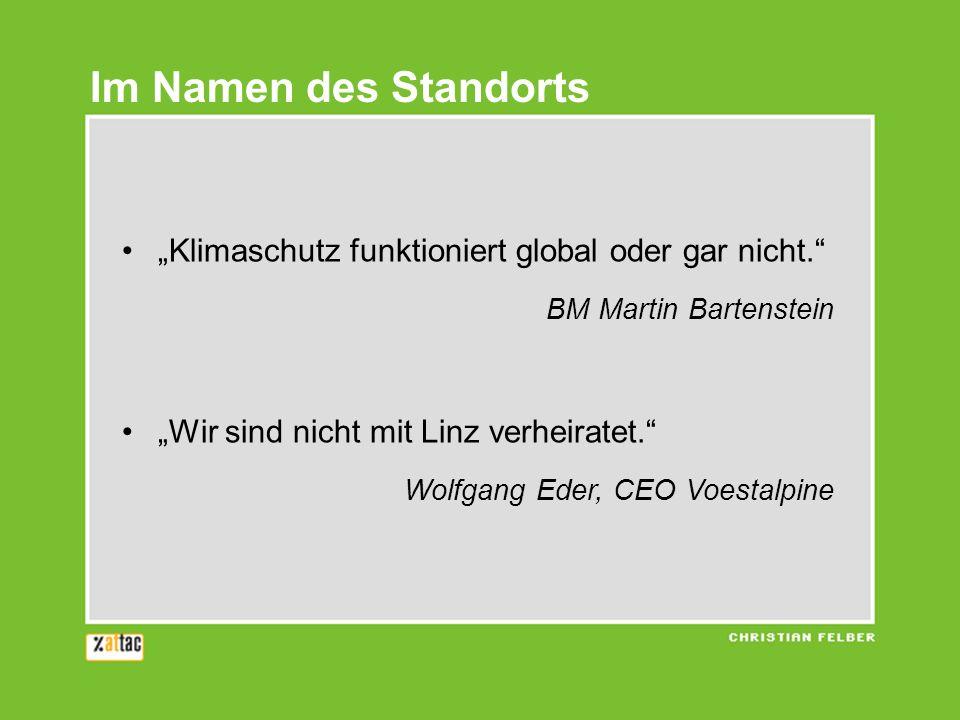 """Im Namen des Standorts """"Klimaschutz funktioniert global oder gar nicht. BM Martin Bartenstein. """"Wir sind nicht mit Linz verheiratet."""