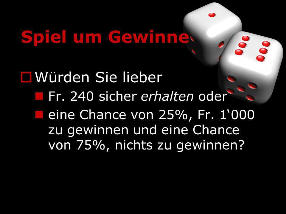 Spiel um Gewinne Würden Sie lieber Fr. 240 sicher erhalten oder