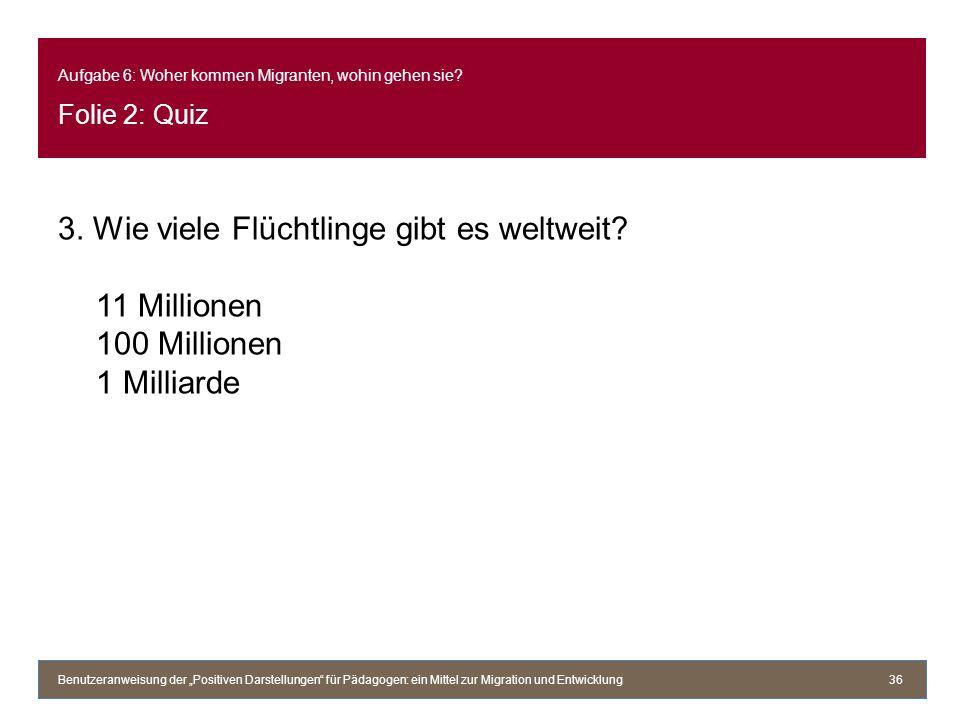 Aufgabe 6: Woher kommen Migranten, wohin gehen sie Folie 2: Quiz