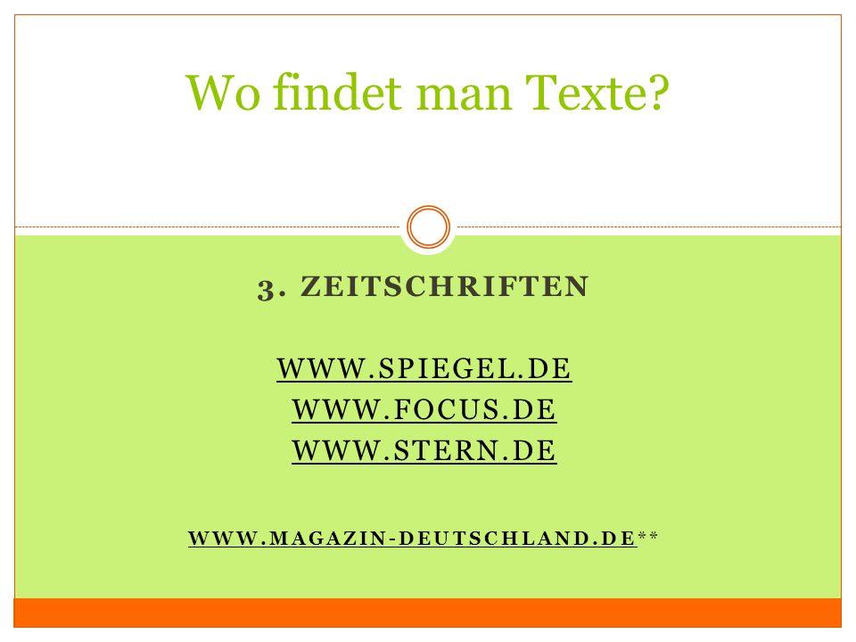 Wo findet man Texte 3. Zeitschriften www.spiegel.de www.focus.de