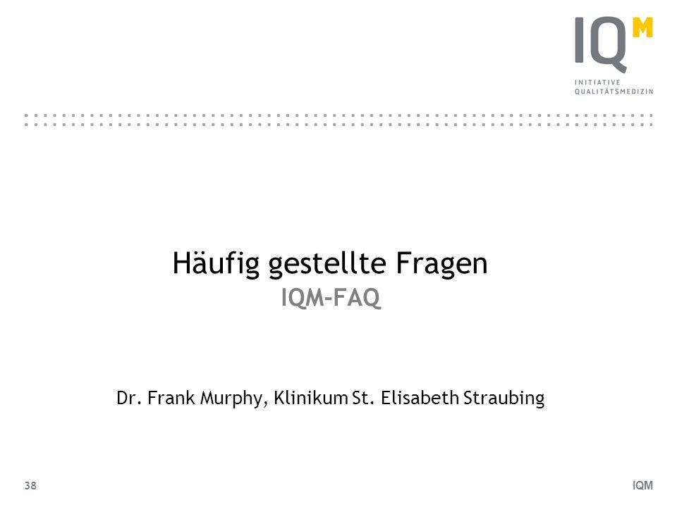 Häufig gestellte Fragen IQM-FAQ Dr. Frank Murphy, Klinikum St