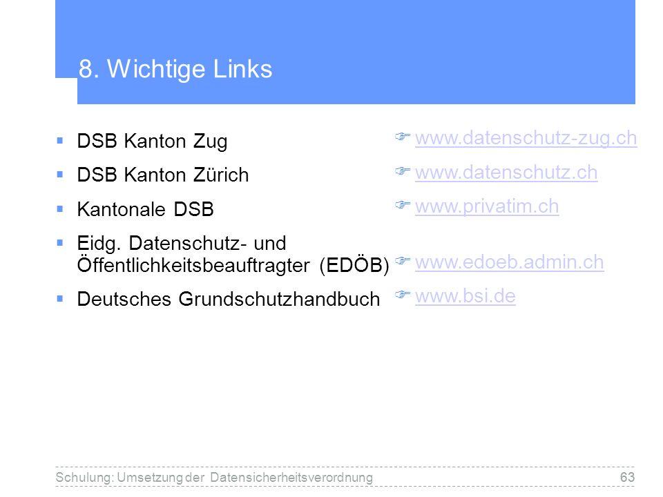 8. Wichtige Links www.datenschutz-zug.ch www.datenschutz.ch