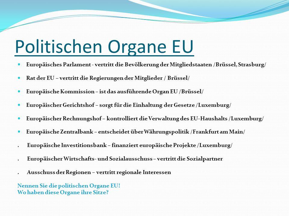 Politischen Organe EU Europäisches Parlament - vertritt die Bevölkerung der Mitgliedstaaten /Brüssel, Strasburg/