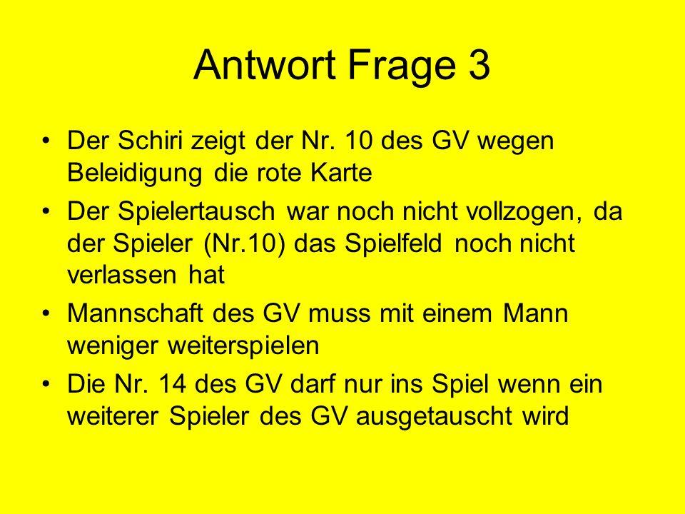 Antwort Frage 3 Der Schiri zeigt der Nr. 10 des GV wegen Beleidigung die rote Karte.