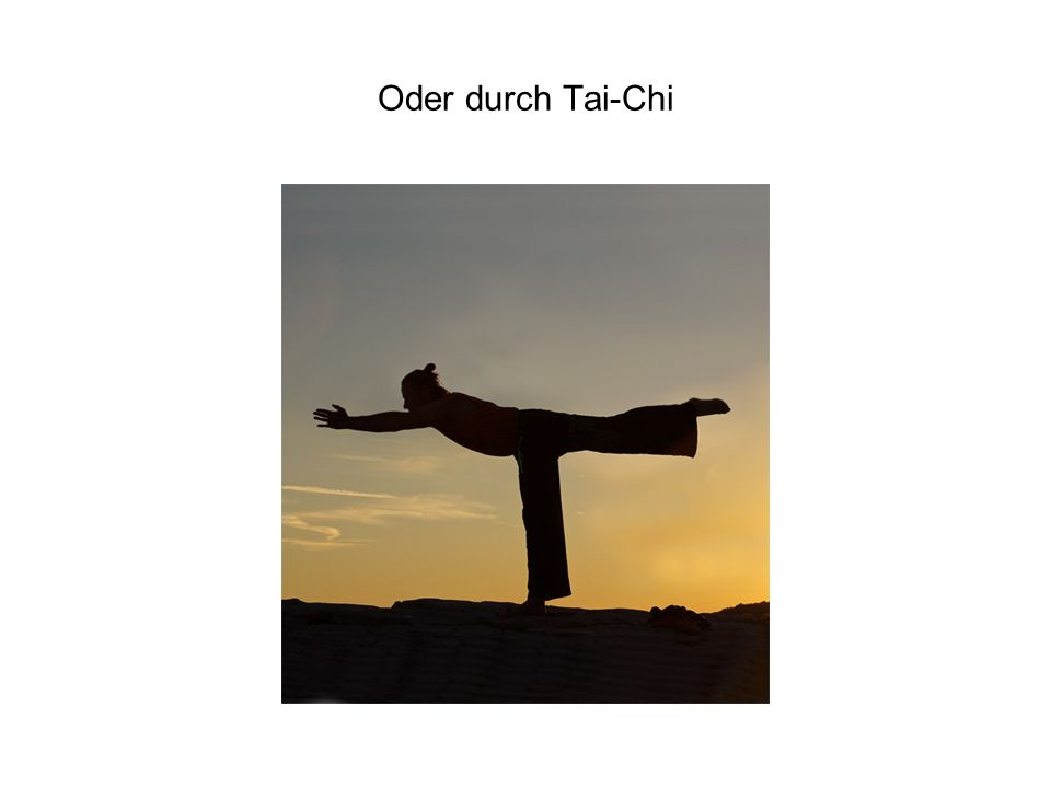 Oder durch Tai-Chi