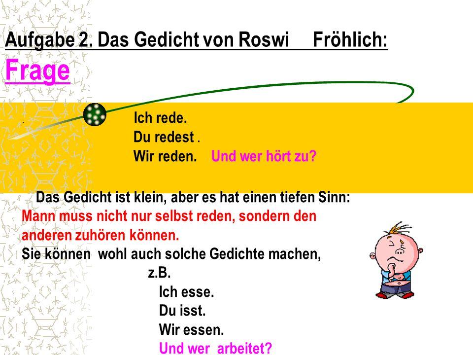 Aufgabe 2. Das Gedicht von Roswi Fröhlich: Frage