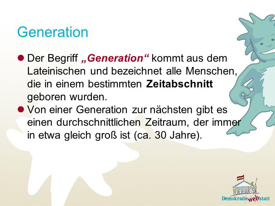 """Generation Der Begriff """"Generation kommt aus dem Lateinischen und bezeichnet alle Menschen, die in einem bestimmten Zeitabschnitt geboren wurden."""