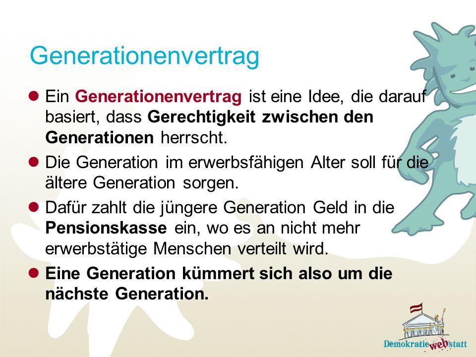 Generationenvertrag Ein Generationenvertrag ist eine Idee, die darauf basiert, dass Gerechtigkeit zwischen den Generationen herrscht.