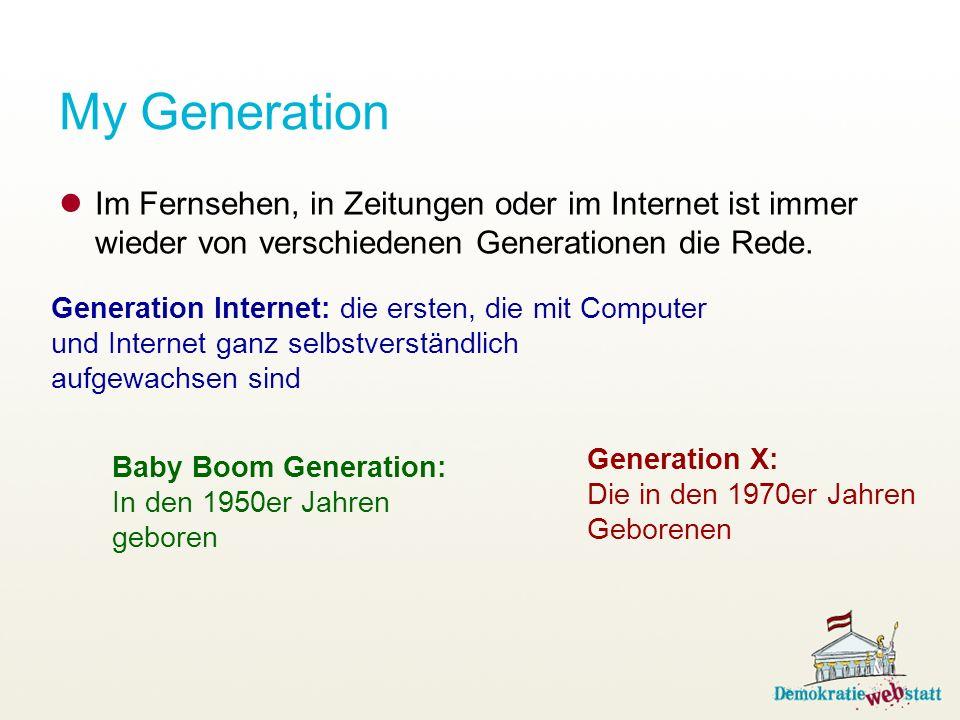 My Generation Im Fernsehen, in Zeitungen oder im Internet ist immer wieder von verschiedenen Generationen die Rede.
