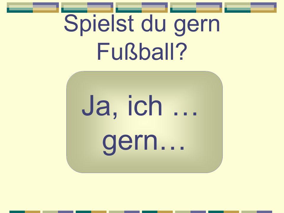 Spielst du gern Fußball