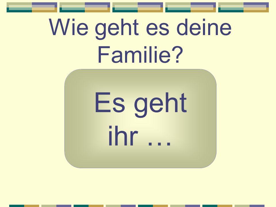 Wie geht es deine Familie