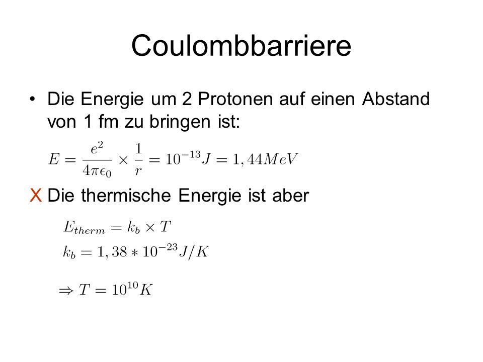 Coulombbarriere Die Energie um 2 Protonen auf einen Abstand von 1 fm zu bringen ist: Die thermische Energie ist aber.