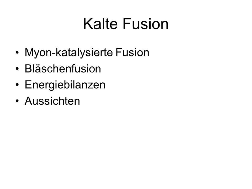 Kalte Fusion Myon-katalysierte Fusion Bläschenfusion Energiebilanzen