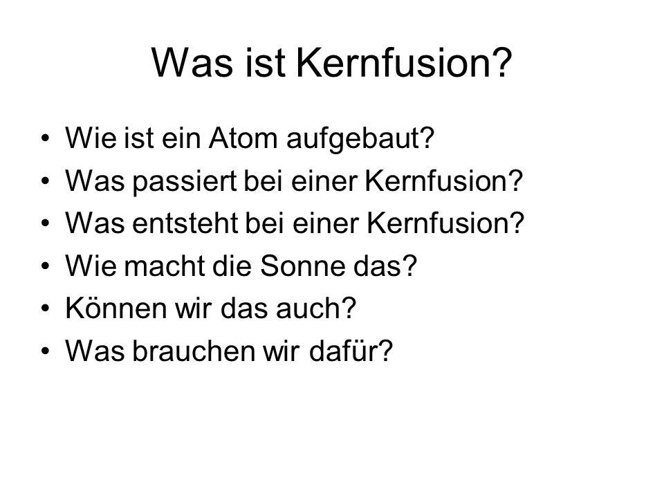Was ist Kernfusion Wie ist ein Atom aufgebaut