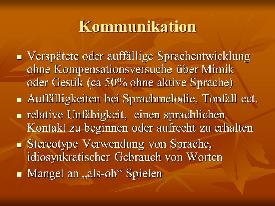 Kommunikation Verspätete oder auffällige Sprachentwicklung ohne Kompensationsversuche über Mimik oder Gestik (ca 50% ohne aktive Sprache)