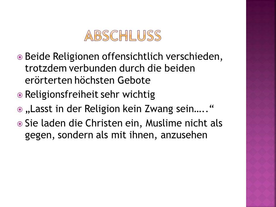 Abschluss Beide Religionen offensichtlich verschieden, trotzdem verbunden durch die beiden erörterten höchsten Gebote.