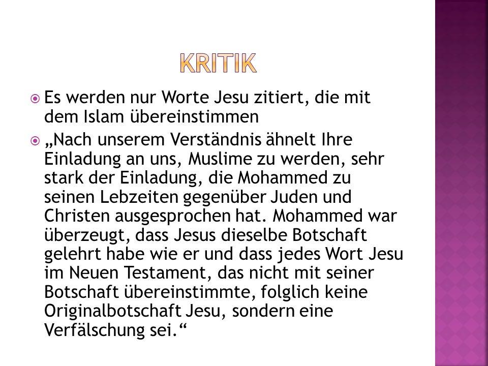 Kritik Es werden nur Worte Jesu zitiert, die mit dem Islam übereinstimmen.