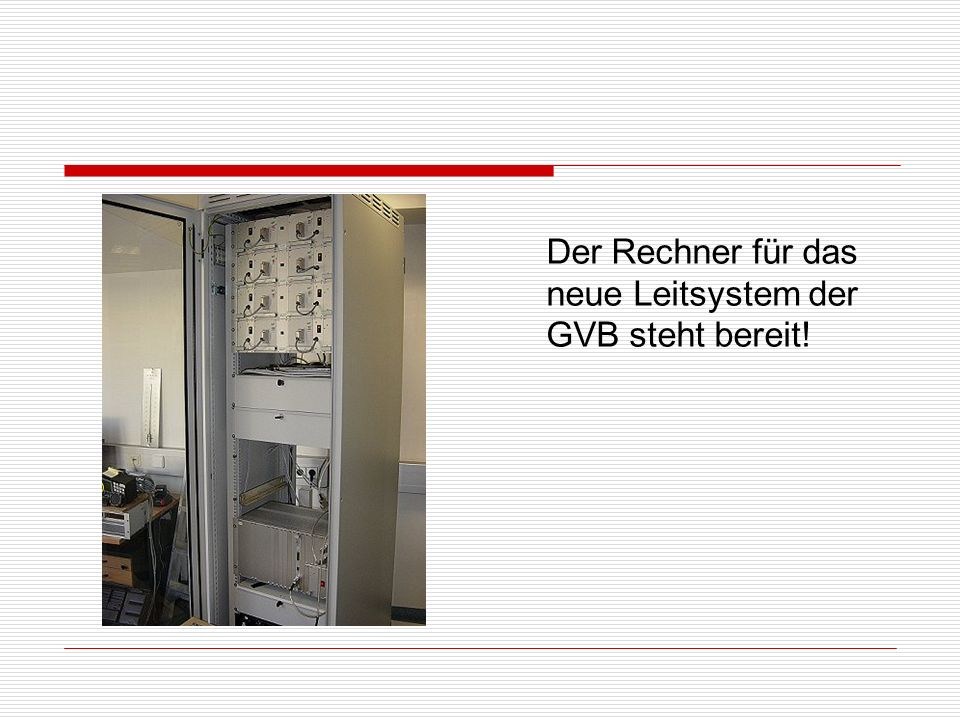 Der Rechner für das neue Leitsystem der GVB steht bereit!