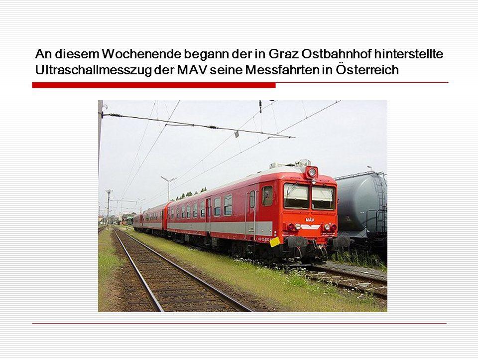 An diesem Wochenende begann der in Graz Ostbahnhof hinterstellte Ultraschallmesszug der MAV seine Messfahrten in Österreich