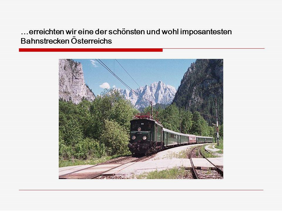 …erreichten wir eine der schönsten und wohl imposantesten Bahnstrecken Österreichs