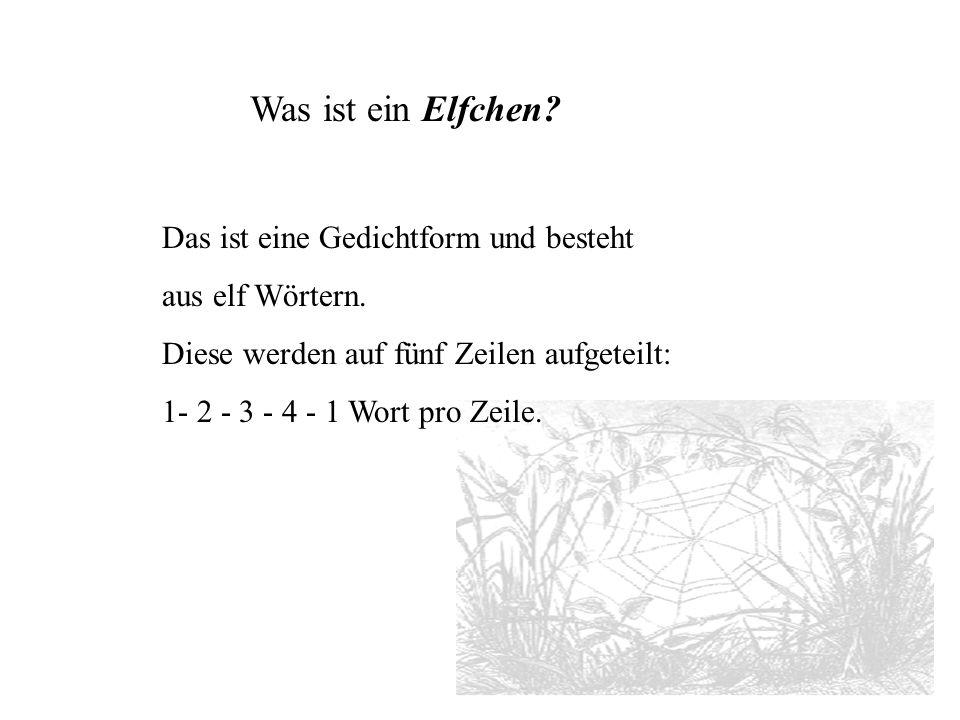 Was ist ein Elfchen Das ist eine Gedichtform und besteht aus elf Wörtern. Diese werden auf fünf Zeilen aufgeteilt: