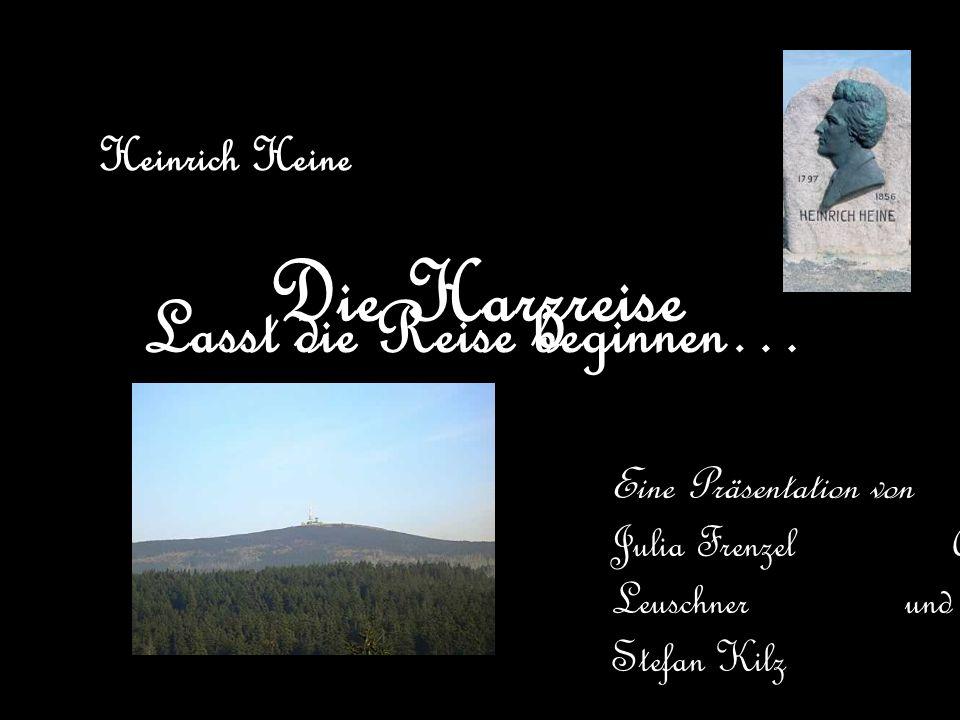 Die Harzreise Lasst die Reise beginnen… Heinrich Heine