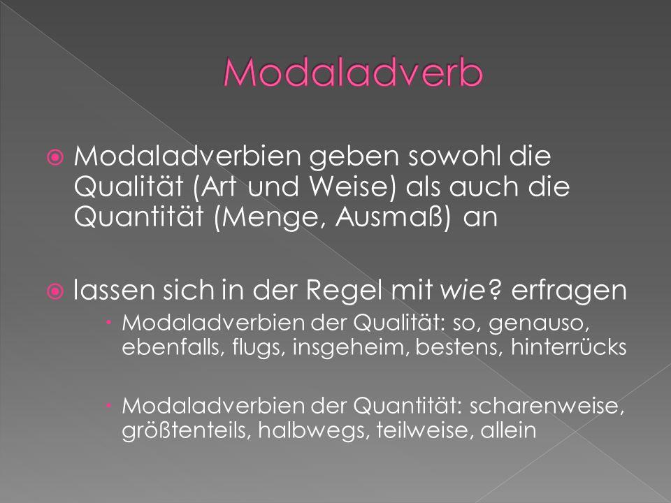 ModaladverbModaladverbien geben sowohl die Qualität (Art und Weise) als auch die Quantität (Menge, Ausmaß) an.