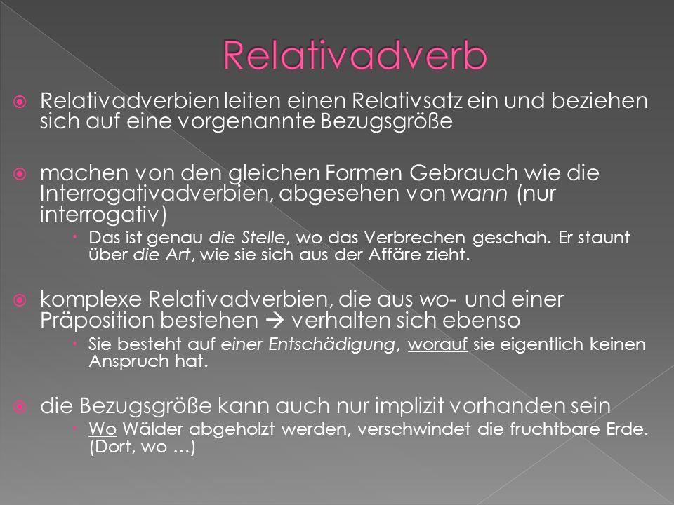 RelativadverbRelativadverbien leiten einen Relativsatz ein und beziehen sich auf eine vorgenannte Bezugsgröße.