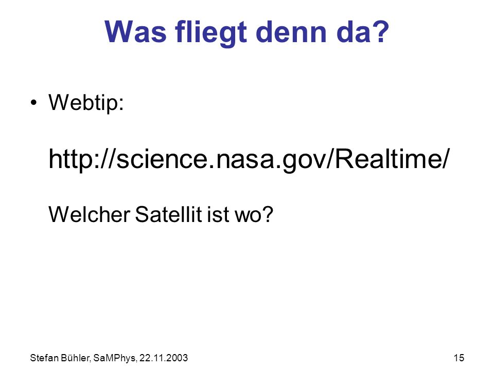 Was fliegt denn da. Webtip: http://science.nasa.gov/Realtime/ Welcher Satellit ist wo.
