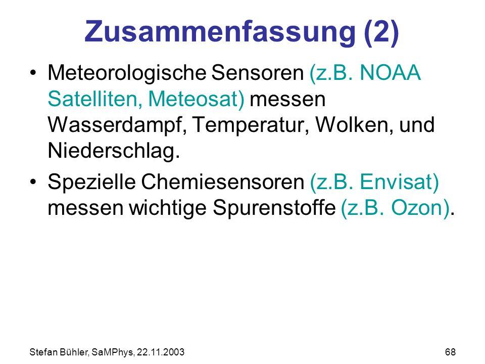 Zusammenfassung (2) Meteorologische Sensoren (z.B. NOAA Satelliten, Meteosat) messen Wasserdampf, Temperatur, Wolken, und Niederschlag.