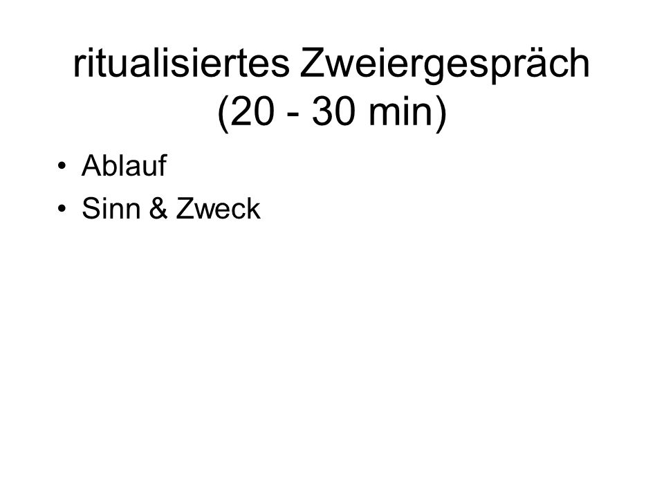 ritualisiertes Zweiergespräch (20 - 30 min)