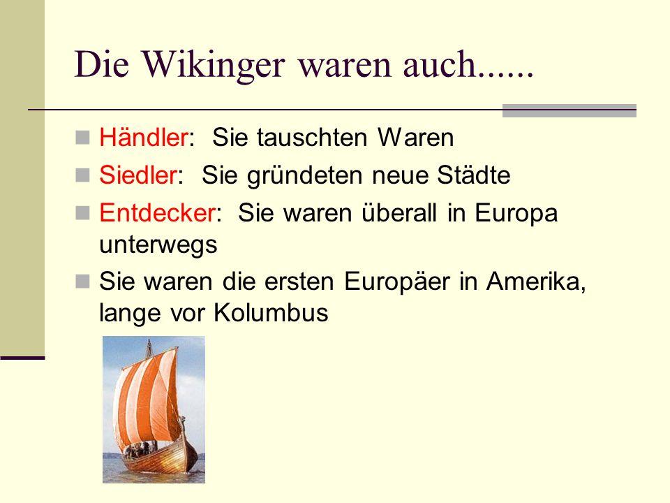 Die Wikinger waren auch......